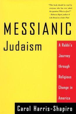 Messianic Judaism: A Rabbi's Journey Through Religious Change in America