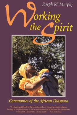 Working the Spirit: Ceremonies of the African Diaspora