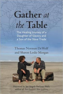 Gather at the Table: The Healing Journey of a Daughter of Slavery and a Son of the Slave Trade