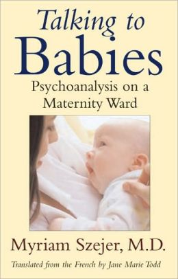 Talking to Babies: Psychoanalysis on a Maternity Ward