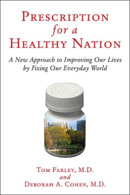 Prescription for a Healthy Nation: A New Approach to Improving Our Lives by Fixing Our Everyday World