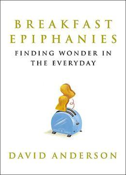 Breakfast Epiphanies: Finding Wonder in the Everyday
