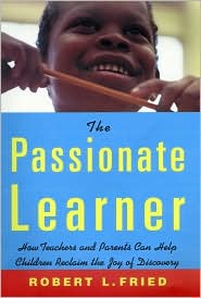 The Passionate Learner: How Teachers and Parents Can Reclaim the Joy of Discovery for All Children