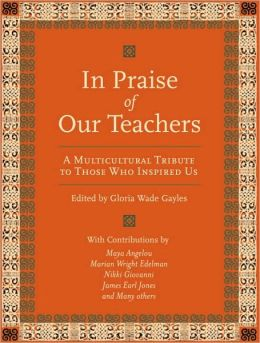 In Praise of Our Teachers: A Multicultural Tribute to Those Who Inspired Us