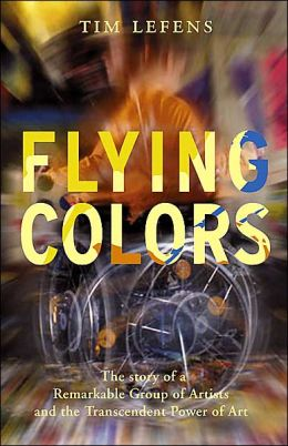 Flying Colors: The Story of a Remarkable Group of Artists and their Triumph Over the Most Extreme Challenges