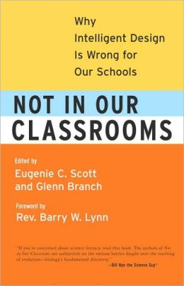 Not in Our Classrooms: Why Intelligent Design Is Wrong for Our Schools