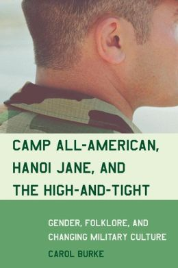 Camp All-American, Hanoi Jane, and the High-and-Tight: Gender, Folklore, and Changing Military Culture