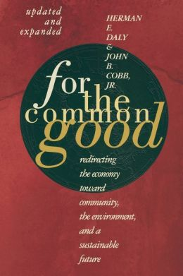 For the Common Good: Redirecting the Economy Toward Community, the Environment, and a Sustainable Future