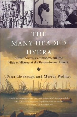 The Many-Headed Hydra: Sailors, Slaves and the Hidden History of the Revolutionary Atlantic