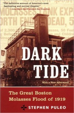 Dark Tide: The Great Boston Molasses Flood of 1919
