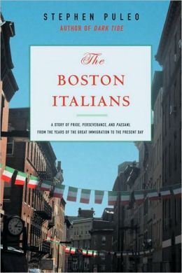 Boston Italians: A Story of Pride, Perseverance, and Paesani, from the Years of the Great Immigration to the Present Day