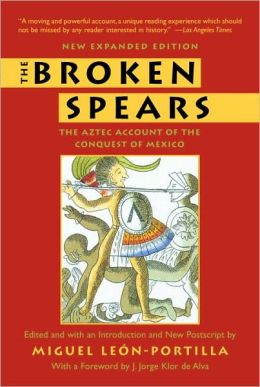 Broken Spears: The Aztec Account of the Conquest of Mexico