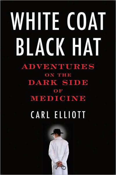 Textbooks free download for dme White Coat, Black Hat: Adventures on the Dark Side of Medicine by Carl Elliot English version