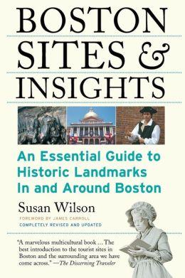 Boston Sights and Insights: An Essential Guide to Historic Landmarks In and Around Boston