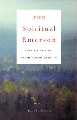 The Spiritual Emerson: Essential Writings