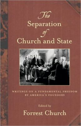 The Separation of Church and State: Writings on a Fundamental Freedom by America's Founders