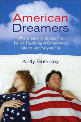American Dreamers: What Dreams Tell Us about the Political Psychology of Conservatives,Liberals, and Everyone Else