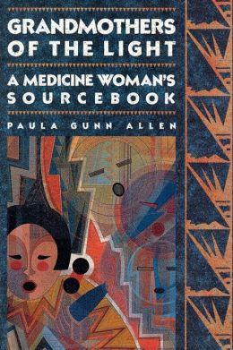 Grandmothers of the Light: A Medicine Woman's Workbook