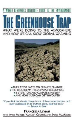 The Greenhouse Trap: What We're Doing to the Environment and How We Can Slow Global Warming