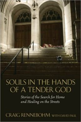 Souls in the Hands of a Tender God: Stories of the Search for Home and Healing on the Streets