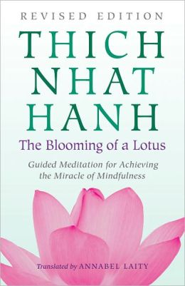 The Blooming of a Lotus: Revised Edition of the Classic Guided Meditation for Achieving the Miracle of Mindfulness