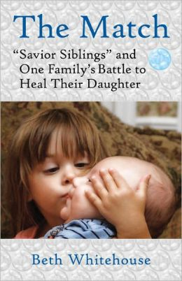 The Match: Savior Siblings and One Family's Battle to Heal Their Daughter