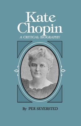 Kate Chopin: A Critical Biography