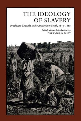 The Ideology of Slavery: Proslavery Thought in the Antebellum South, 1830-1860