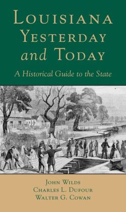 Louisiana, Yesterday and Today: A Historical Guide to the State