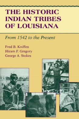 Historic Indian Tribes of Louisiana: From 1542 to the Present