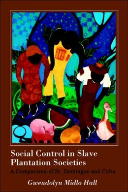 Social Control in Slave Plantation Societies: A Comparison of St. Domingue and Cuba