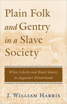 Plain Folk and Gentry in a Slave Society: White Liberty and Black Slavery in Augusta's Hinterlands