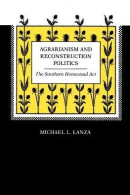 Agrarianism and Reconstruction Politics: The Southern Homestead Act