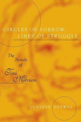 Circles of Sorrow, Lines of Struggle: The Novels of Toni Morrison