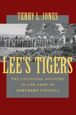 Lee's Tigers: The Louisiana Infantry in the Army of Northern Virginia
