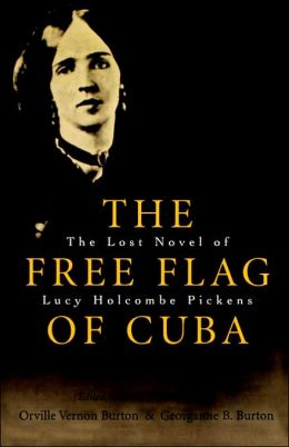 The Free Flag of Cuba: The Lost Novel of Lucy Halcombe Pickens