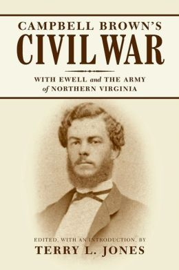 Campbell Brown's Civil War: With Ewell and the Army of Northern Virginia
