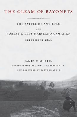 Gleam of Bayonets: The Battle of Antietam and Robert E. Lee's Maryland Campaign, September 1862