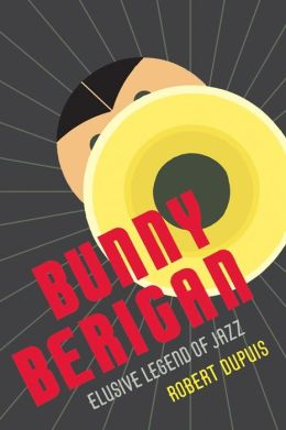 Bunny Berigan: Elusive Legend of Jazz