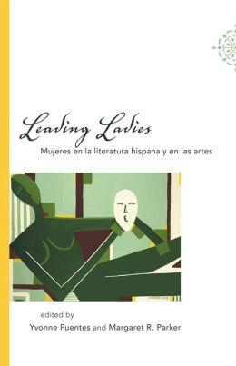 Leading Ladies: Mujeres en la literatura hispana y en las artes
