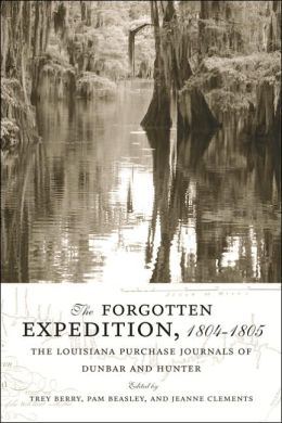 The Forgotten Expedition 1804-1805: The Louisiana Purchase Journals of Dunbar and Hunter