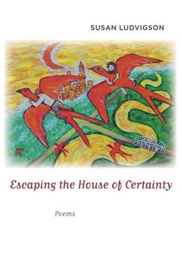 Escaping the House of Certainty: Poems