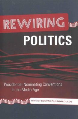 Rewiring Politics: Presidential Nominating Conventions in the Media Age