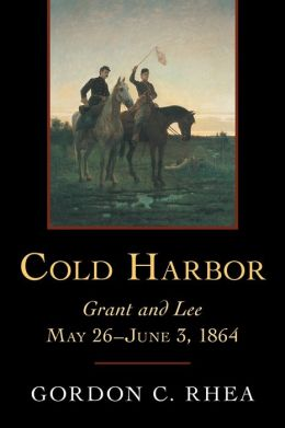 Cold Harbor: Grant and Lee, May 26-June 3 1864