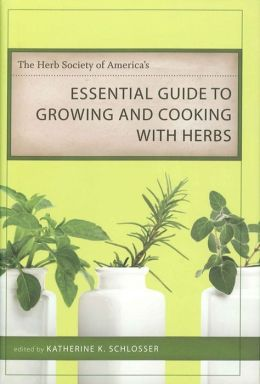 Herb Society of America's Essential Guide to Growing and Cooking with Herbs