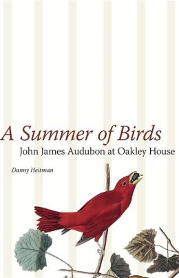 A Summer of Birds: John James Audubon at Oakley House