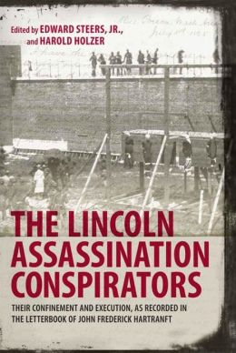 Lincoln Assassination Conspirators: Their Confinement and Execution, as Recorded in the Letterbook of John Frederick Hartranft