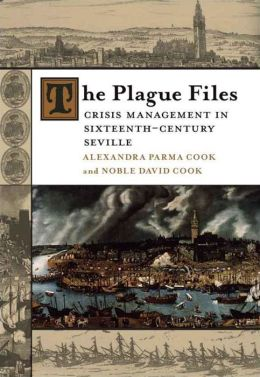Plague Files: Crisis Management in Sixteenth-Century Seville