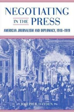 Negotiating in the Press: American Journalism and Diplomacy, 1918-1919