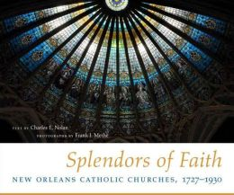Splendors of Faith: New Orleans Catholic Churches, 1727-1930
